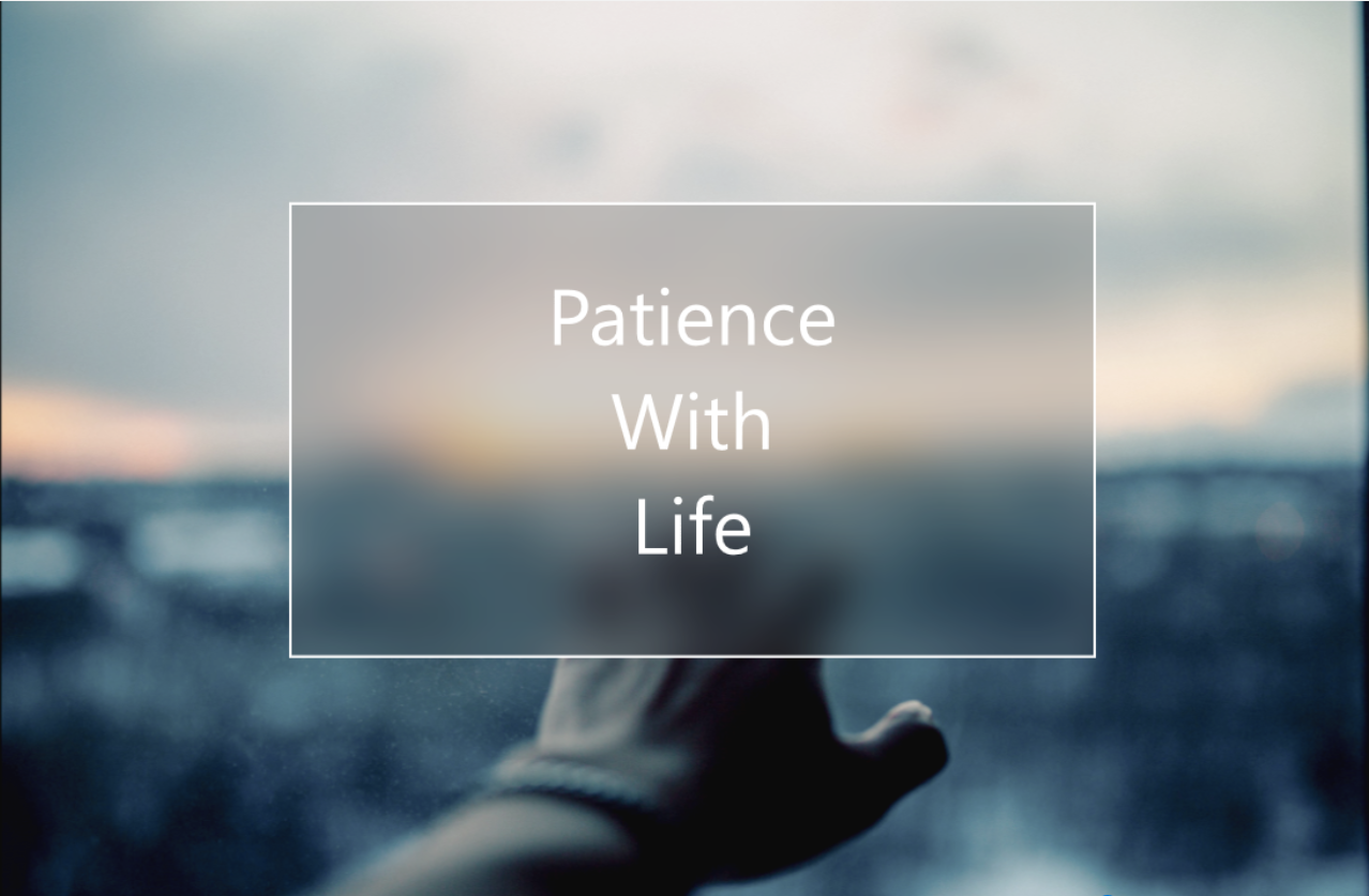 Patience with life